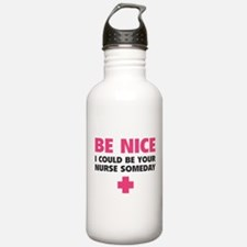 Be nice, I could be your nurse someday Water Bottle
