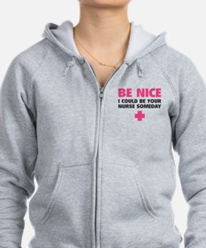 Be nice, I could be your nurse someday Zip Hoodie