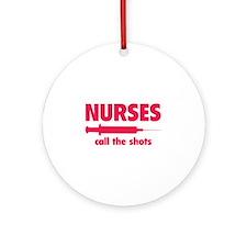 Nurses call the shots Ornament (Round)