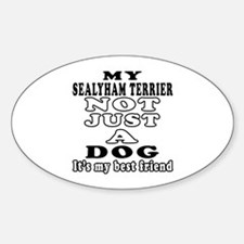Sealyham Terrier not just a dog Sticker (Oval)
