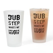 Dubstep makes me high Drinking Glass
