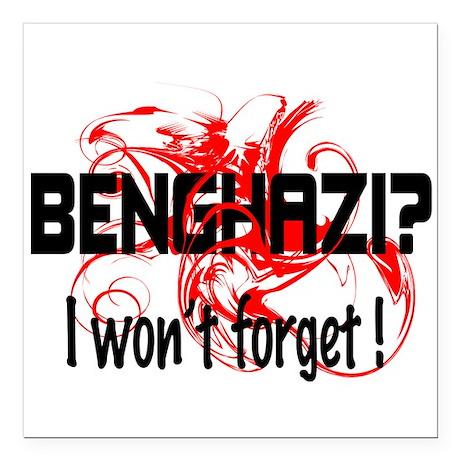 "Forget Benghazi? Square Car Magnet 3"" x 3"""
