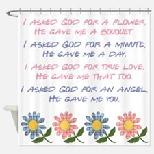 I ASKED GOD... Shower Curtain