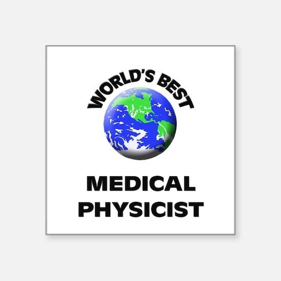 World's Best Medical Physicist Sticker
