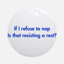 if-I-refuse-to-nap-fut-blue Ornament (Round)
