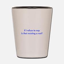 if-I-refuse-to-nap-fut-blue Shot Glass