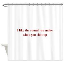 I-like-sound-you-make-bod-burg Shower Curtain