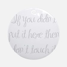 if-you-didnt-put-it-here-ma-light-gray Ornament (R