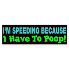 Speeding Because Poop Bumper Sticker