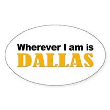 Wherever I am is Dallas Oval Decal