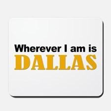 Wherever I am is Dallas Mousepad