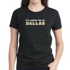 I'd Rather Be in Dallas Tee