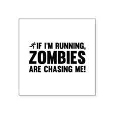 If I'm Running, Zombies Are Chasing Me! Square Sti