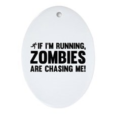 If I'm Running, Zombies Are Chasing Me! Ornament (