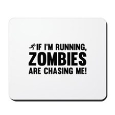 If I'm Running, Zombies Are Chasing Me! Mousepad