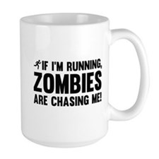 If I'm Running, Zombies Are Chasing Me! Mug
