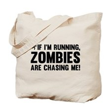 If I'm Running, Zombies Are Chasing Me! Tote Bag