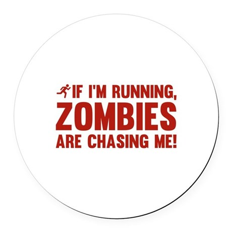 If I'm Running, Zombies Are Chasing Me! Round Car