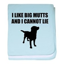 I Like Big Mutts And I Cannot Lie baby blanket