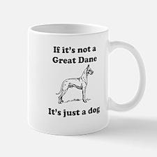 If Its Not A Great Dane Small Mug
