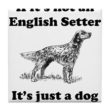 If Its Not An English Setter Tile Coaster