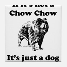If Its Not A Chow Chow Tile Coaster