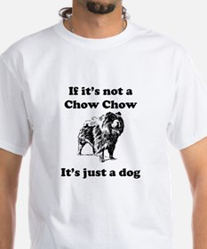 If Its Not A Chow Chow T-Shirt