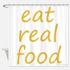 eat real food Shower Curtain