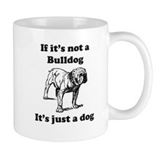 If Its Not A Bulldog Small Mug