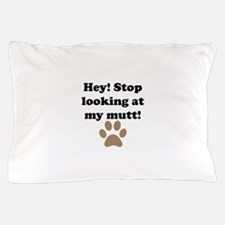 Stop Looking At My Mutt Pillow Case