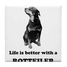 Life Is Better With A Rottweiler Tile Coaster