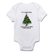 Kill A Tree For Jesus Infant Bodysuit