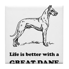 Life Is Better With A Great Dane Tile Coaster