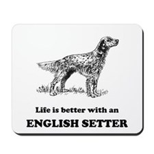 Life Is Better With An English Setter Mousepad