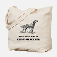 Life Is Better With An English Setter Tote Bag