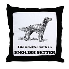 Life Is Better With An English Setter Throw Pillow