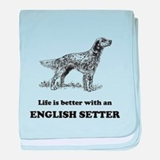 Life Is Better With An English Setter baby blanket