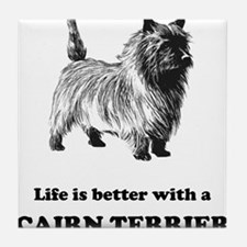 Life Is Better With A Cairn Terrier Tile Coaster