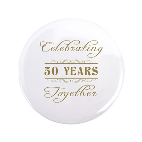 """Celebrating 50 Years Together 3.5"""" Button"""