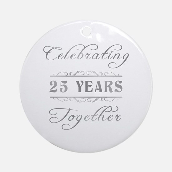 Celebrating 25 Years Together Ornament (Round)