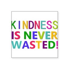 Kindness is Never Wasted Sticker