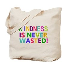 Kindness is Never Wasted Tote Bag