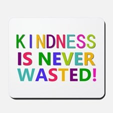 Kindness is Never Wasted Mousepad