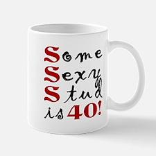 Some Sexy Stud Is 40 Mug