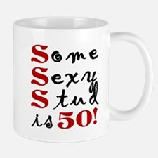 Some Sexy Stud Is 50 Mug
