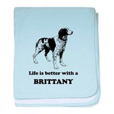 Life Is Better With A Brittany baby blanket