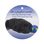 In A Perfect World (Lab) Ornament (Round)