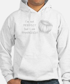 Im not PERFECT but I am PAMPERED Hoodie