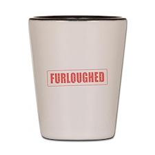 Furloughed Shot Glass