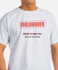 Furloughed - Happy to help you, 80% of the time T-